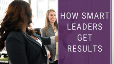 how smart leaders get results