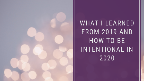 What I learned from 2019 and how to be intentional in 2020